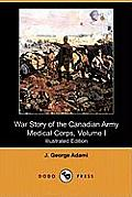 War Story of the Canadian Army Canadian Expiditionary Medical Corps 1914-1915