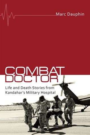 Combat Doctor: Life and Death Stories from Kandahar's Military Hospital