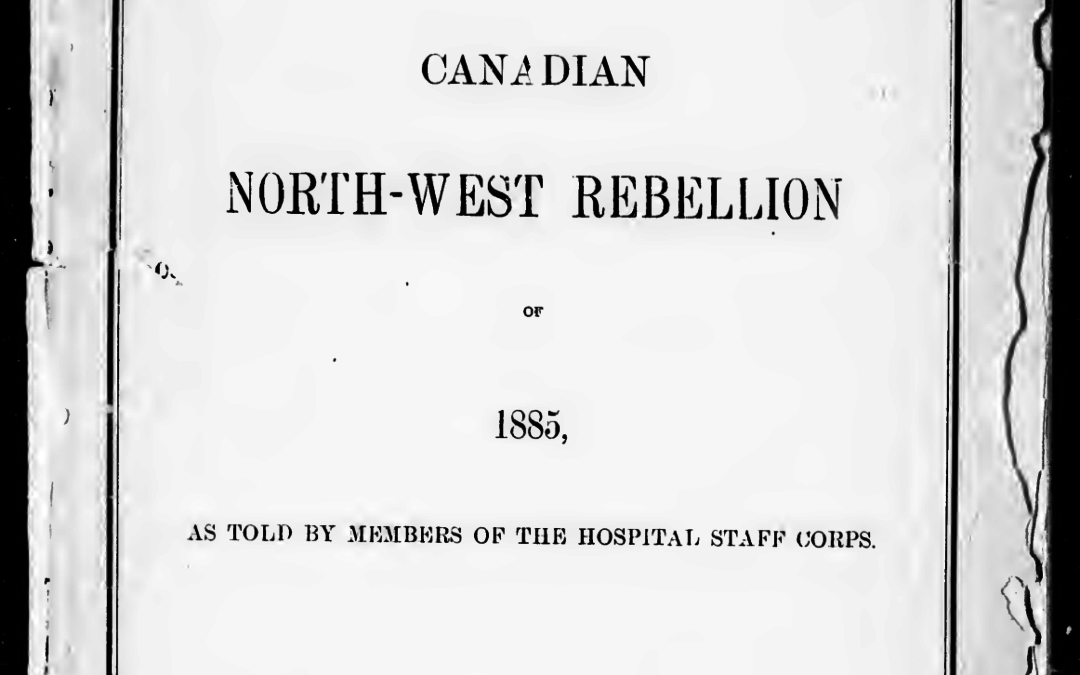 The Medical and Surgical History of the Canadian North West Rebellion of 1885